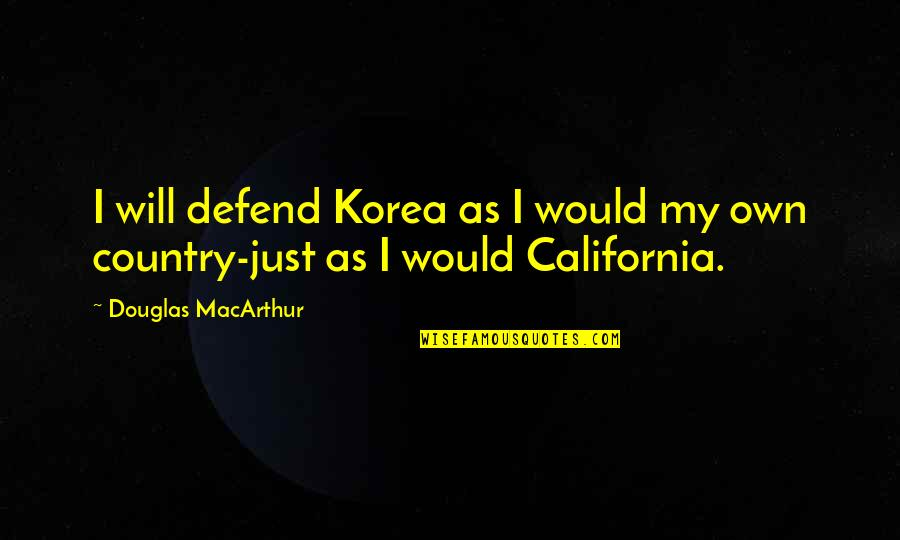 Just War Quotes By Douglas MacArthur: I will defend Korea as I would my