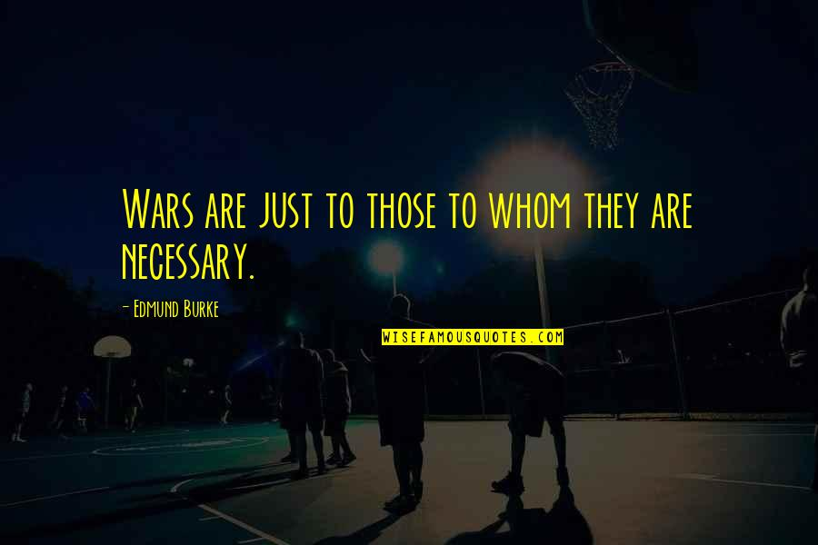 Just War Quotes By Edmund Burke: Wars are just to those to whom they