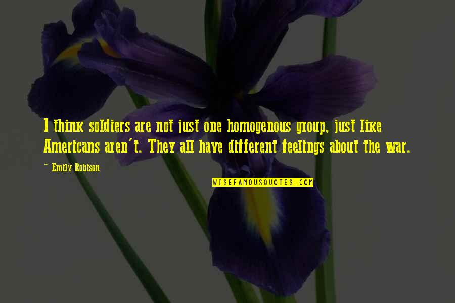 Just War Quotes By Emily Robison: I think soldiers are not just one homogenous