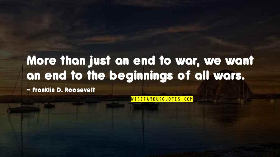 Just War Quotes By Franklin D. Roosevelt: More than just an end to war, we