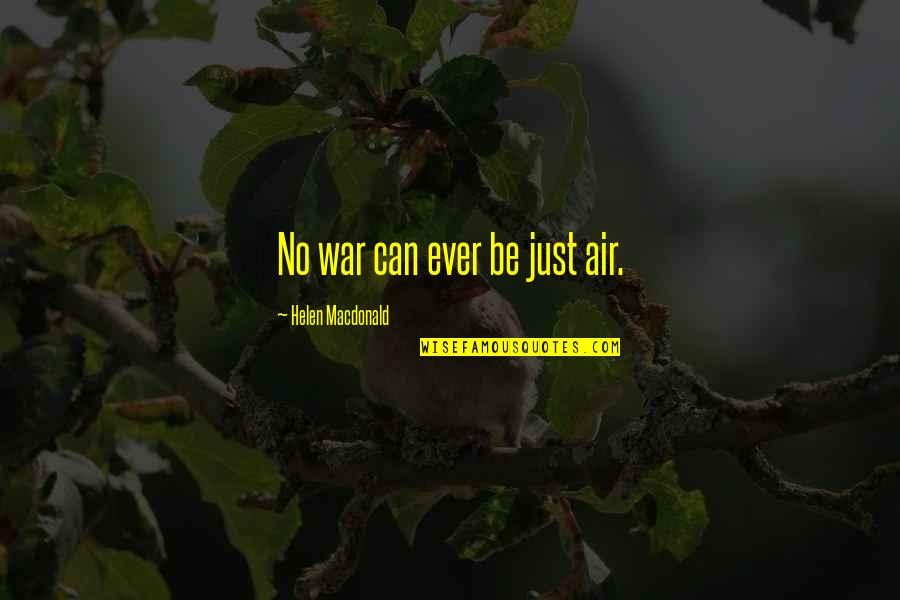 Just War Quotes By Helen Macdonald: No war can ever be just air.