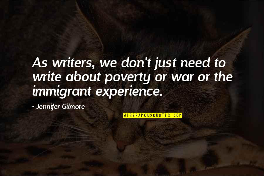 Just War Quotes By Jennifer Gilmore: As writers, we don't just need to write