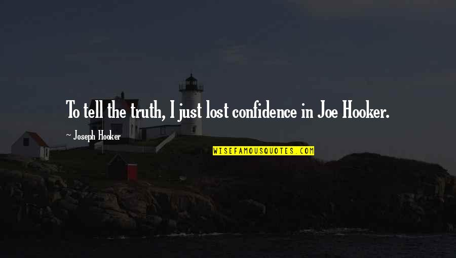 Just War Quotes By Joseph Hooker: To tell the truth, I just lost confidence