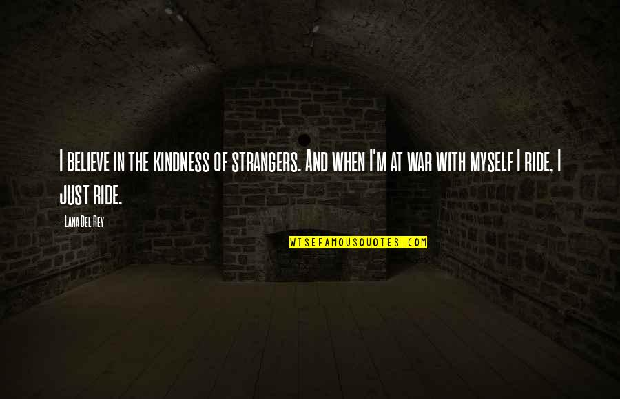 Just War Quotes By Lana Del Rey: I believe in the kindness of strangers. And