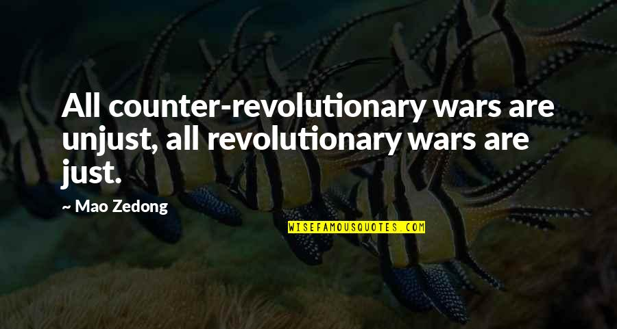 Just War Quotes By Mao Zedong: All counter-revolutionary wars are unjust, all revolutionary wars