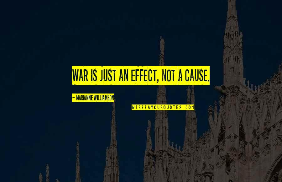 Just War Quotes By Marianne Williamson: War is just an effect, not a cause.