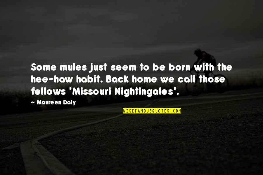 Just War Quotes By Maureen Daly: Some mules just seem to be born with
