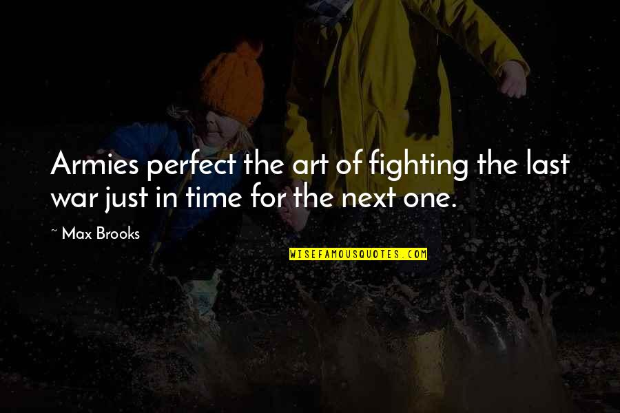 Just War Quotes By Max Brooks: Armies perfect the art of fighting the last