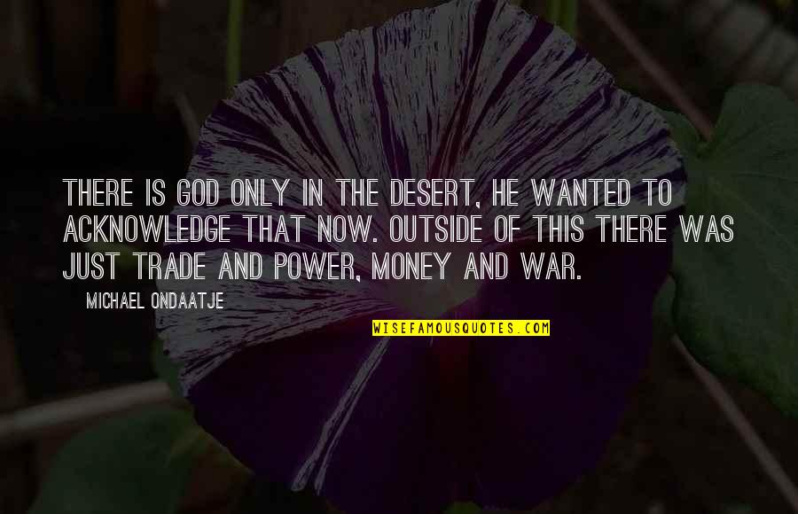 Just War Quotes By Michael Ondaatje: There is God only in the desert, he