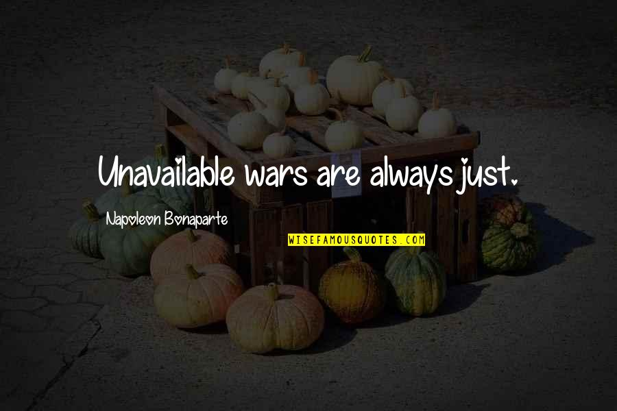 Just War Quotes By Napoleon Bonaparte: Unavailable wars are always just.