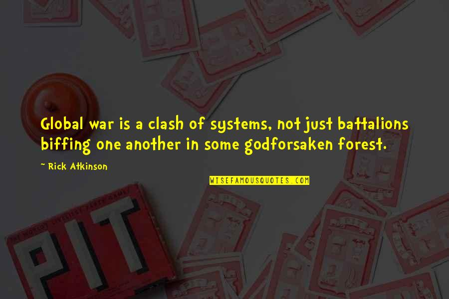 Just War Quotes By Rick Atkinson: Global war is a clash of systems, not