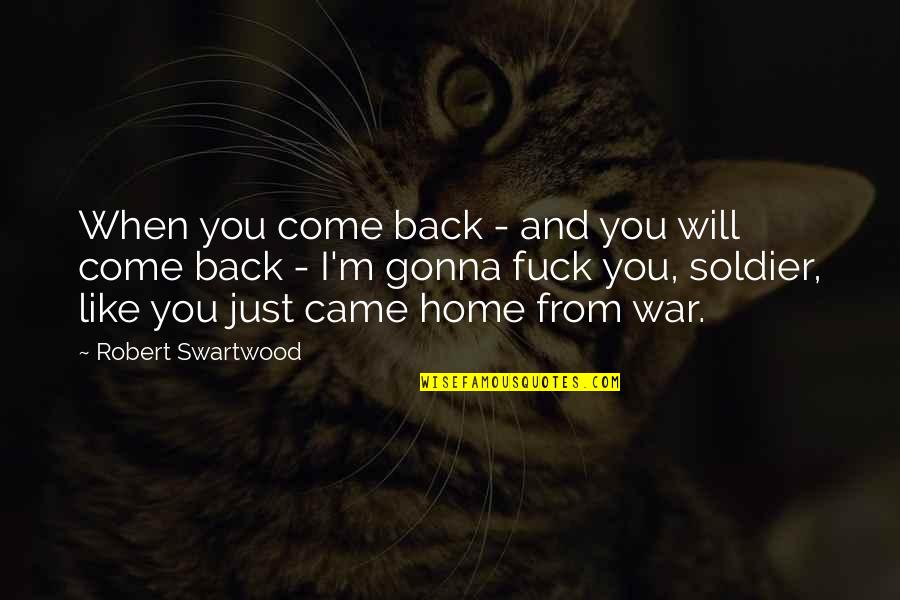 Just War Quotes By Robert Swartwood: When you come back - and you will