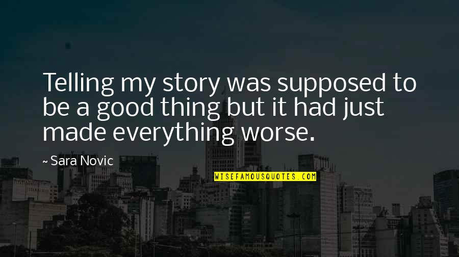 Just War Quotes By Sara Novic: Telling my story was supposed to be a