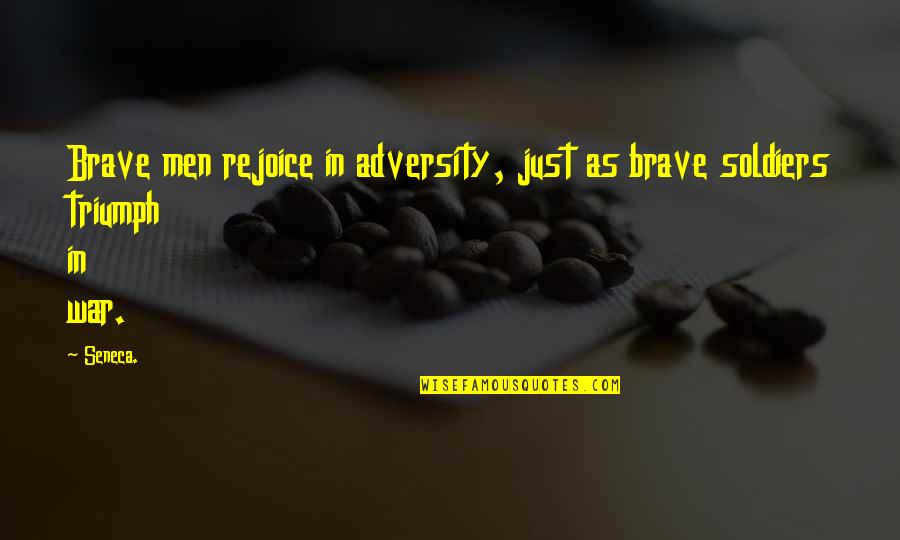 Just War Quotes By Seneca.: Brave men rejoice in adversity, just as brave
