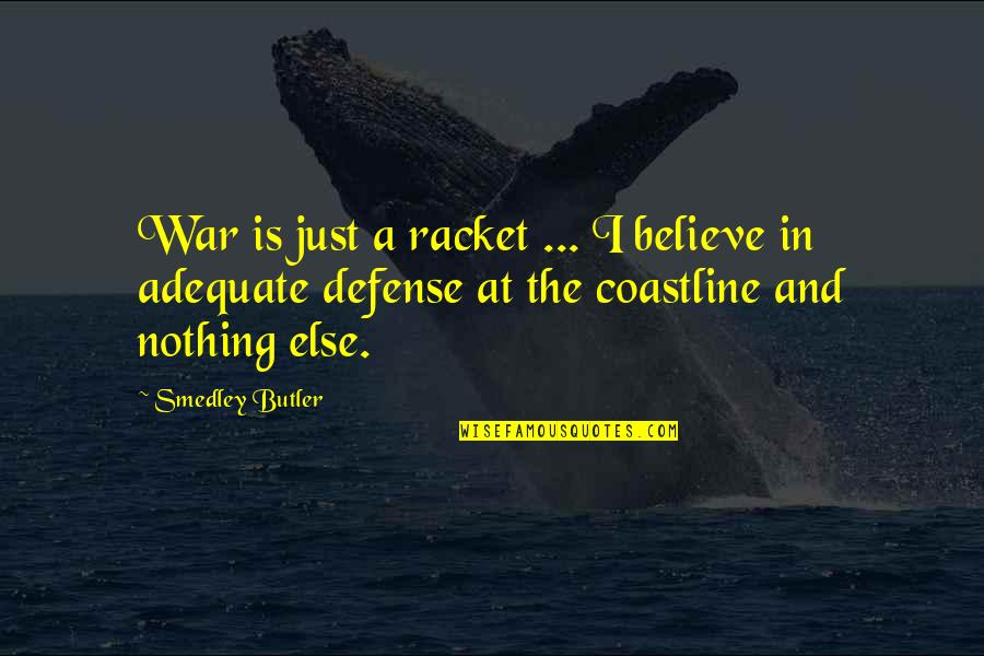 Just War Quotes By Smedley Butler: War is just a racket ... I believe