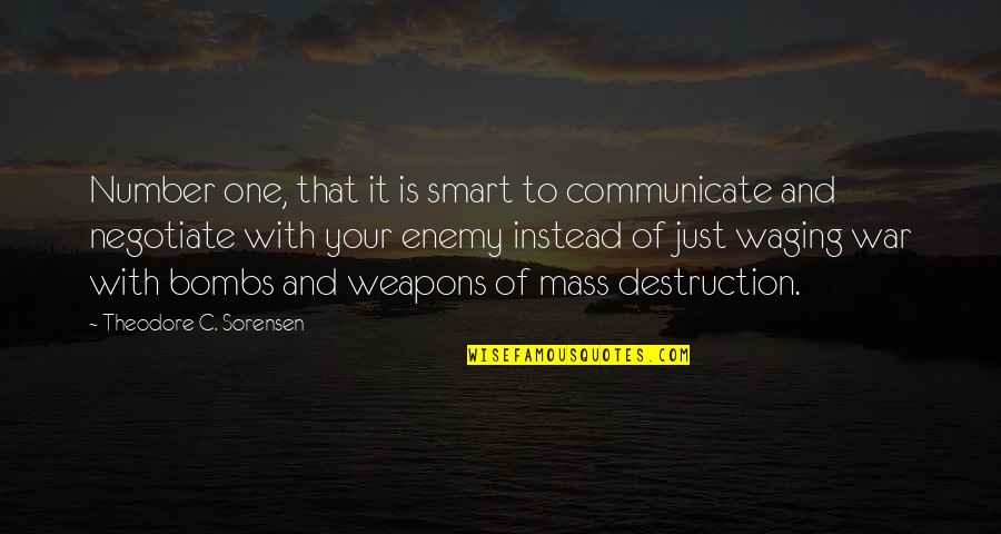 Just War Quotes By Theodore C. Sorensen: Number one, that it is smart to communicate