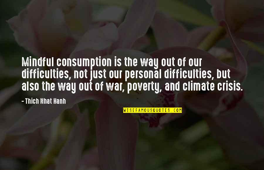 Just War Quotes By Thich Nhat Hanh: Mindful consumption is the way out of our