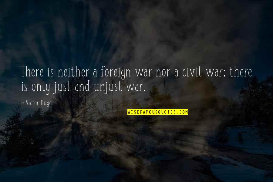 Just War Quotes By Victor Hugo: There is neither a foreign war nor a