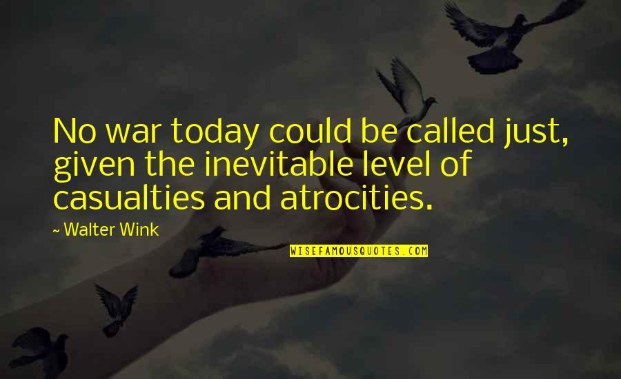 Just War Quotes By Walter Wink: No war today could be called just, given