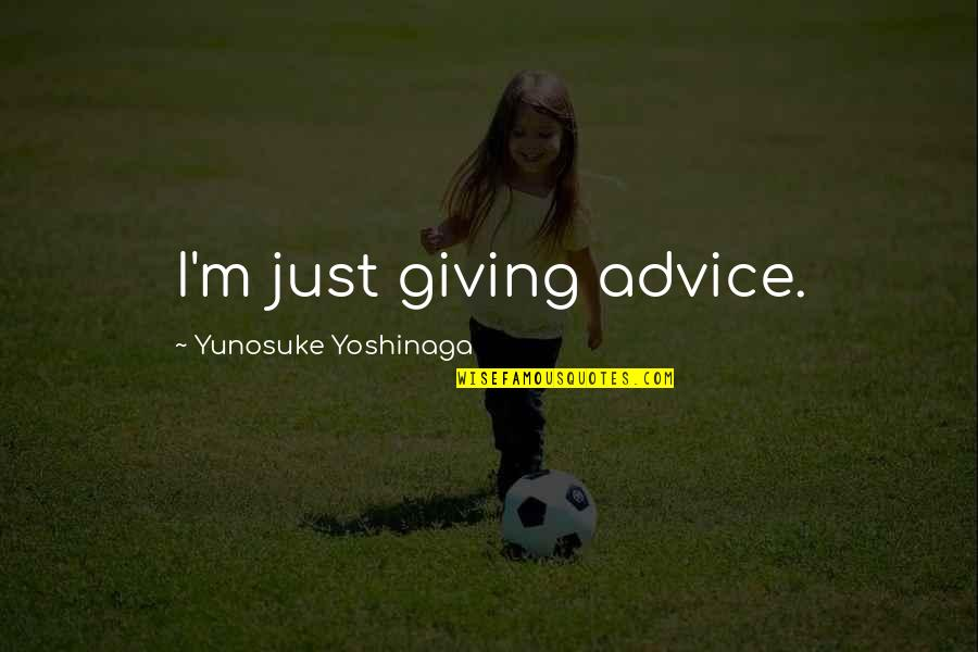 Just War Quotes By Yunosuke Yoshinaga: I'm just giving advice.