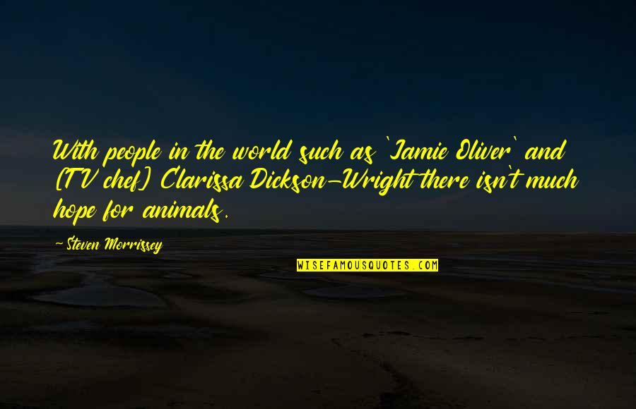 Just Wright Memorable Quotes By Steven Morrissey: With people in the world such as 'Jamie