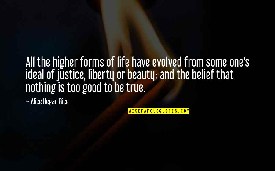 Justice And Liberty Quotes By Alice Hegan Rice: All the higher forms of life have evolved