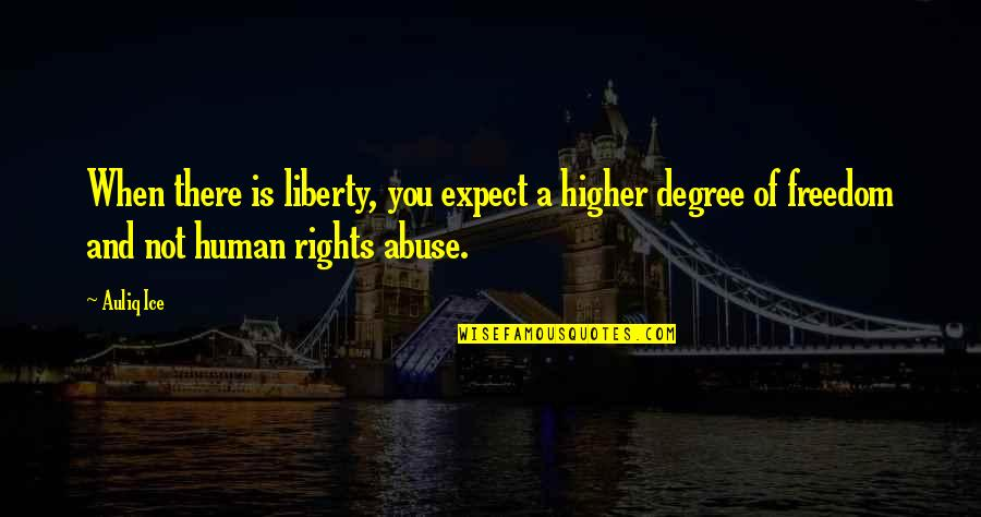 Justice And Liberty Quotes By Auliq Ice: When there is liberty, you expect a higher