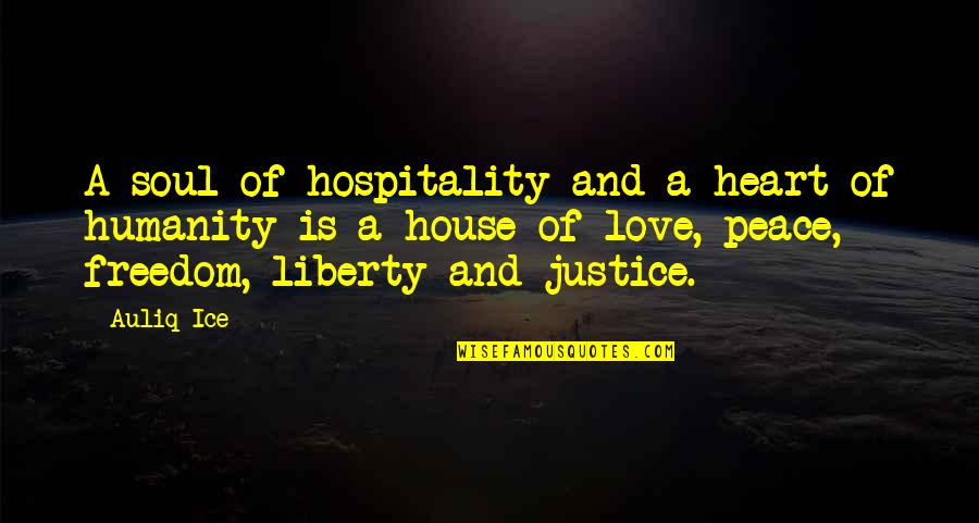Justice And Liberty Quotes By Auliq Ice: A soul of hospitality and a heart of