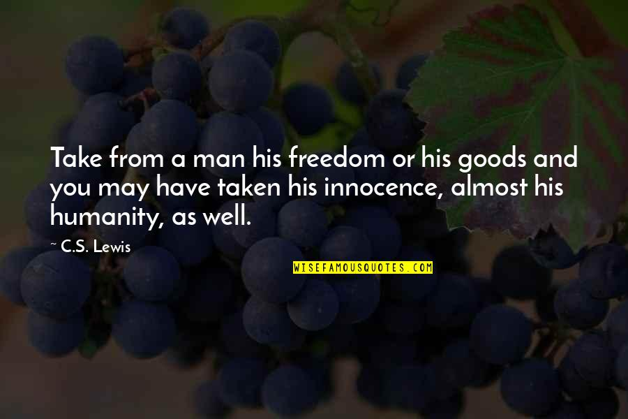 Justice And Liberty Quotes By C.S. Lewis: Take from a man his freedom or his