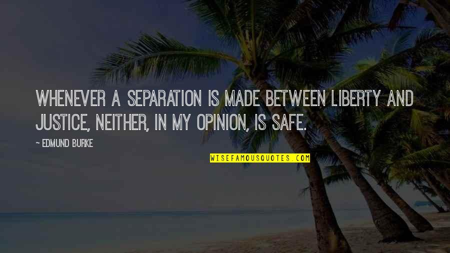 Justice And Liberty Quotes By Edmund Burke: Whenever a separation is made between liberty and
