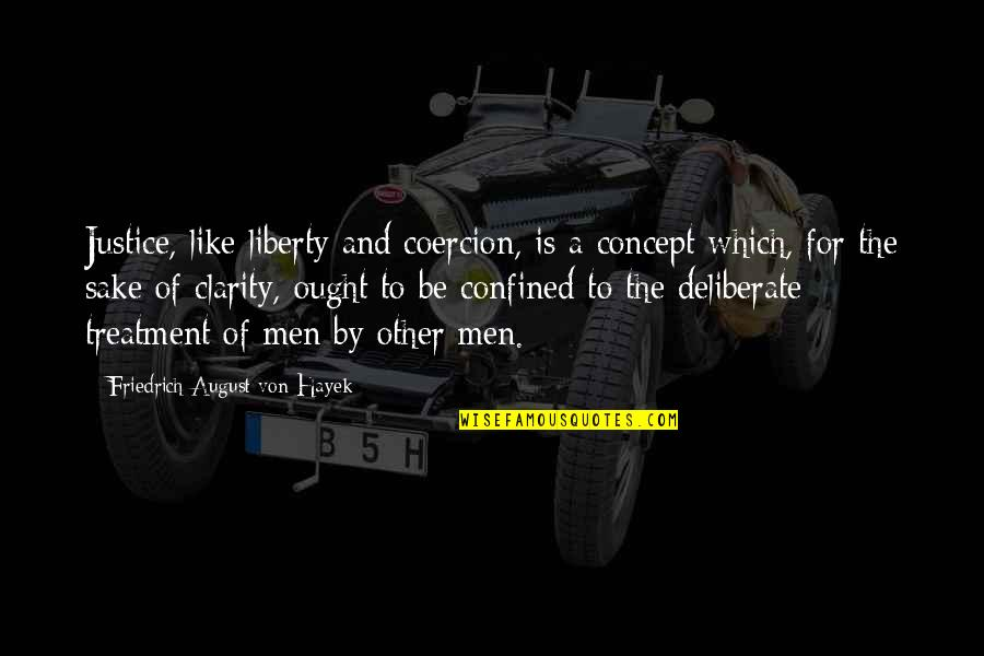 Justice And Liberty Quotes By Friedrich August Von Hayek: Justice, like liberty and coercion, is a concept