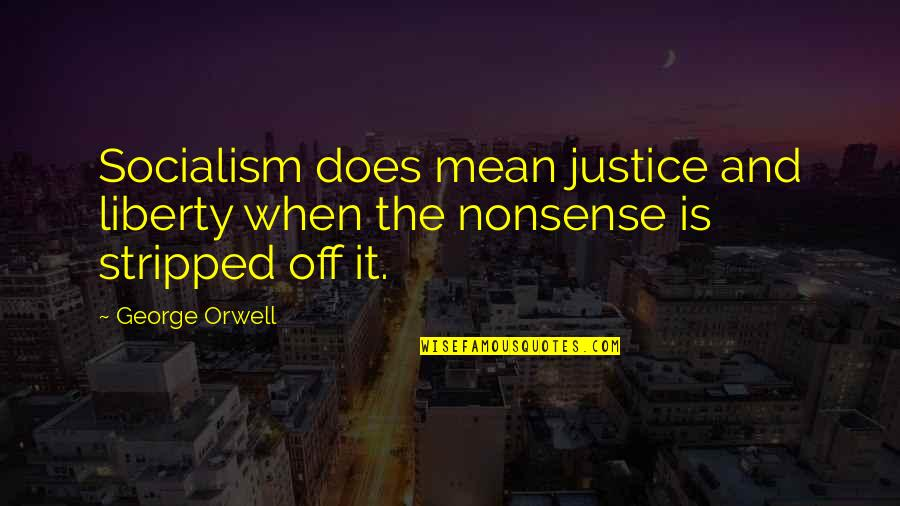 Justice And Liberty Quotes By George Orwell: Socialism does mean justice and liberty when the