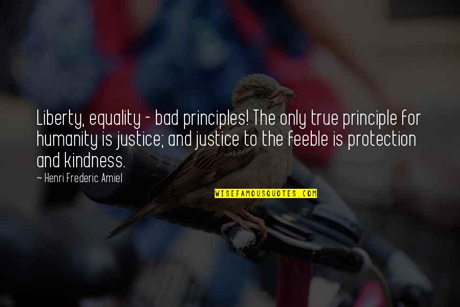 Justice And Liberty Quotes By Henri Frederic Amiel: Liberty, equality - bad principles! The only true