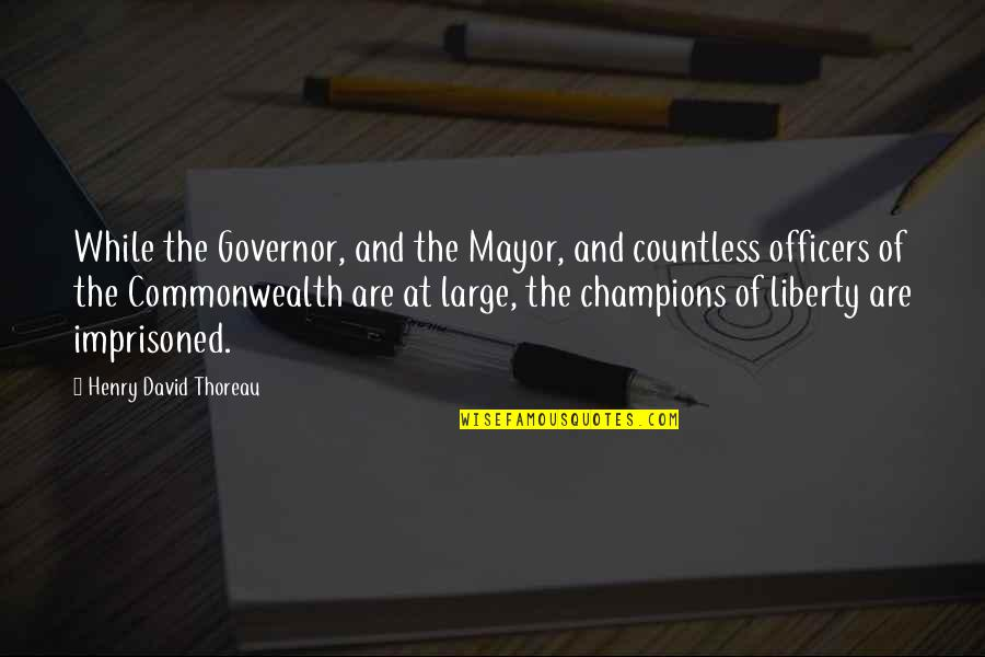 Justice And Liberty Quotes By Henry David Thoreau: While the Governor, and the Mayor, and countless