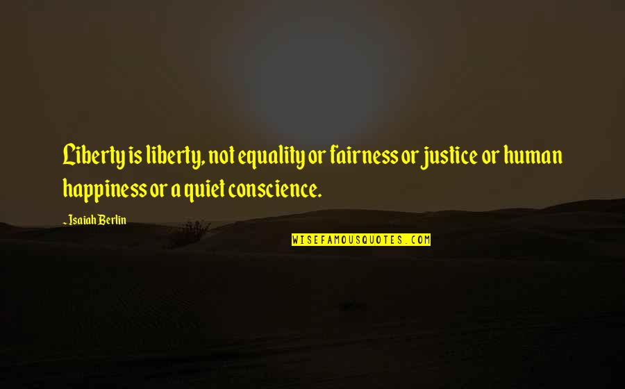 Justice And Liberty Quotes By Isaiah Berlin: Liberty is liberty, not equality or fairness or
