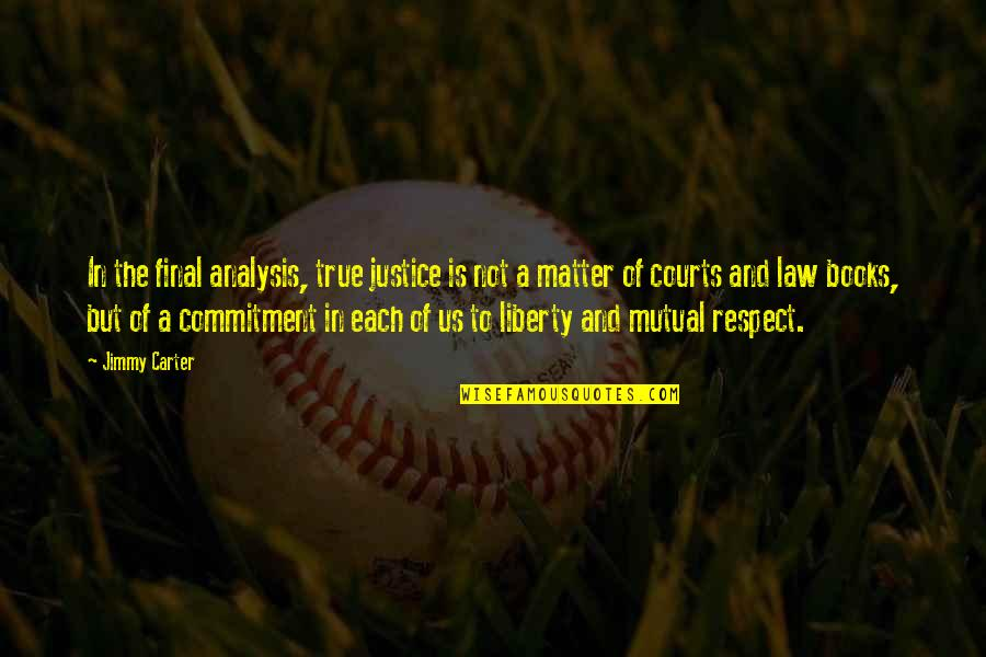 Justice And Liberty Quotes By Jimmy Carter: In the final analysis, true justice is not