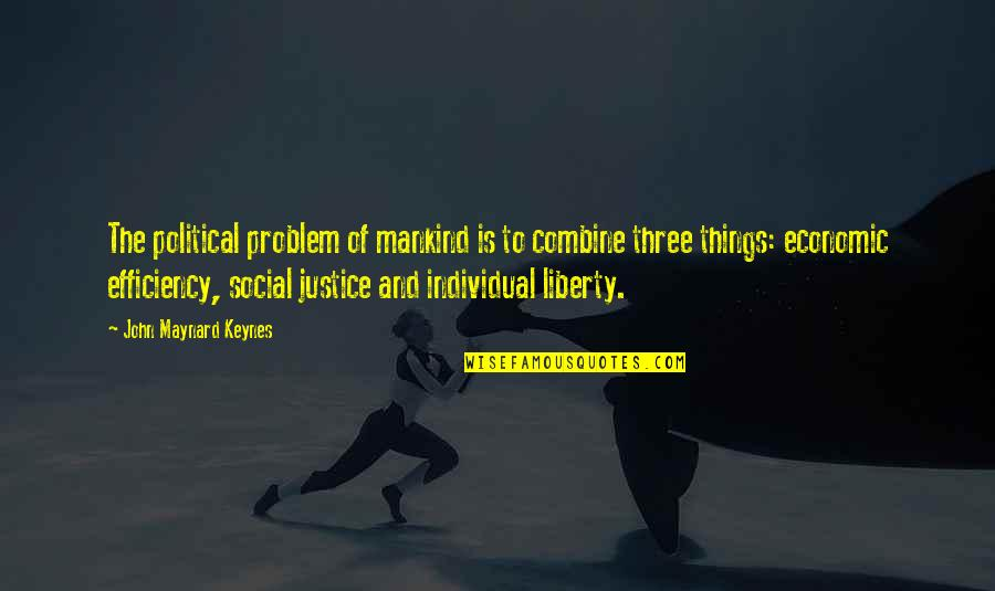 Justice And Liberty Quotes By John Maynard Keynes: The political problem of mankind is to combine