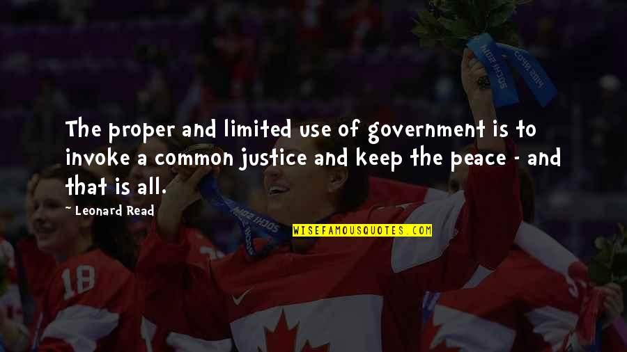 Justice And Liberty Quotes By Leonard Read: The proper and limited use of government is