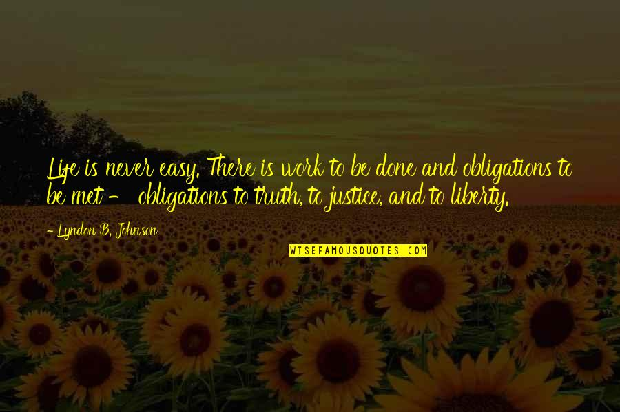 Justice And Liberty Quotes By Lyndon B. Johnson: Life is never easy. There is work to