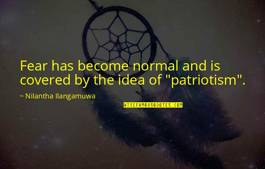 Justice And Liberty Quotes By Nilantha Ilangamuwa: Fear has become normal and is covered by