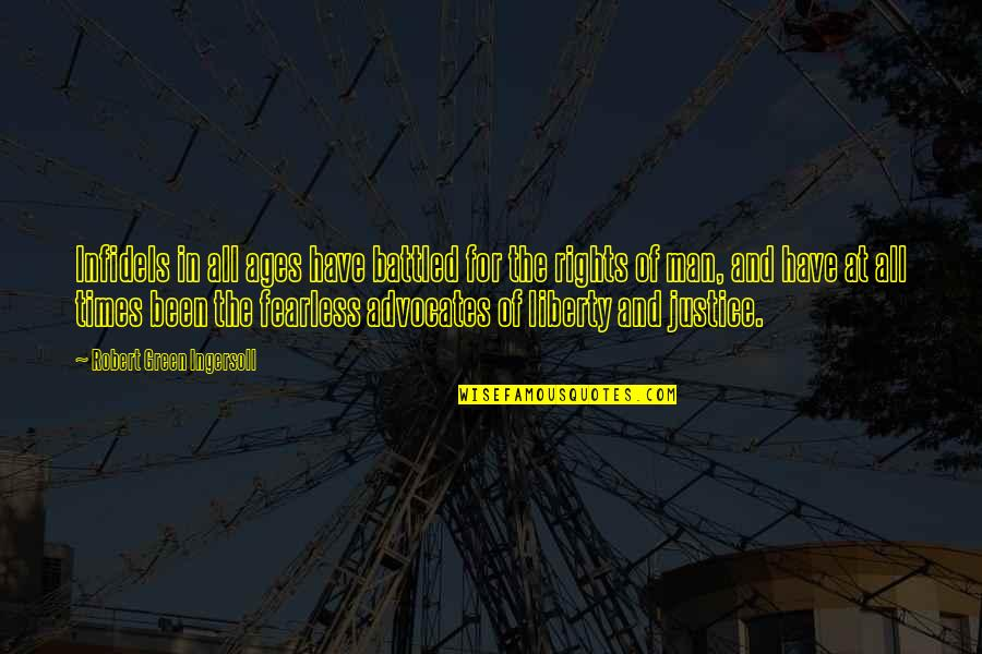 Justice And Liberty Quotes By Robert Green Ingersoll: Infidels in all ages have battled for the