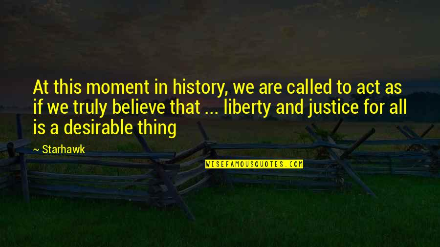 Justice And Liberty Quotes By Starhawk: At this moment in history, we are called
