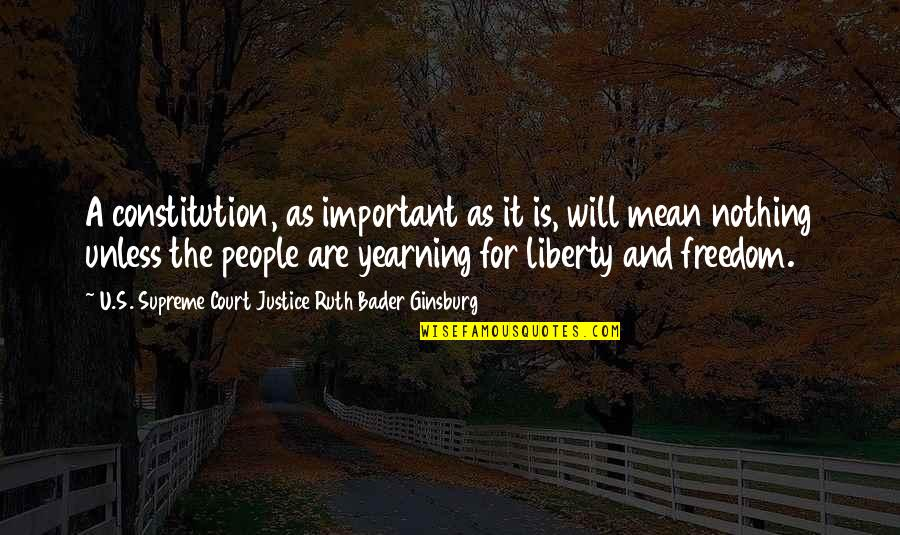Justice And Liberty Quotes By U.S. Supreme Court Justice Ruth Bader Ginsburg: A constitution, as important as it is, will