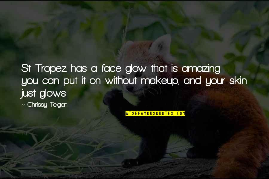 Justice In Macbeth Quotes By Chrissy Teigen: St. Tropez has a face glow that is