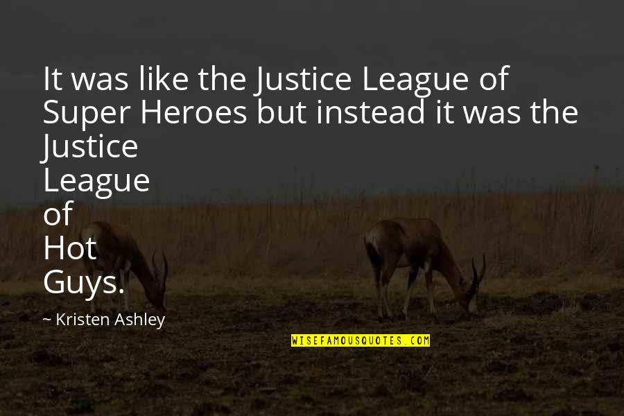Justice League Quotes By Kristen Ashley: It was like the Justice League of Super