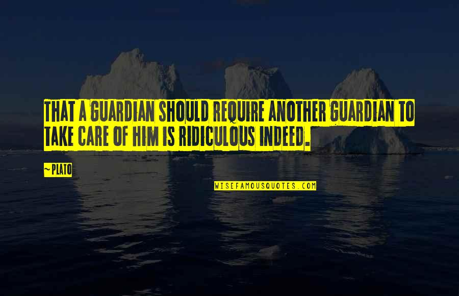 Justifiable Violence Quotes By Plato: That a guardian should require another guardian to