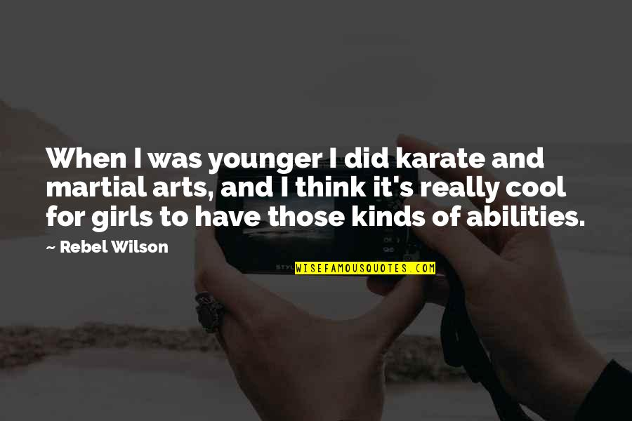 Justifiable Violence Quotes By Rebel Wilson: When I was younger I did karate and