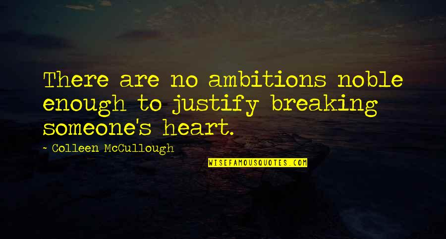 Justify My Love Quotes By Colleen McCullough: There are no ambitions noble enough to justify