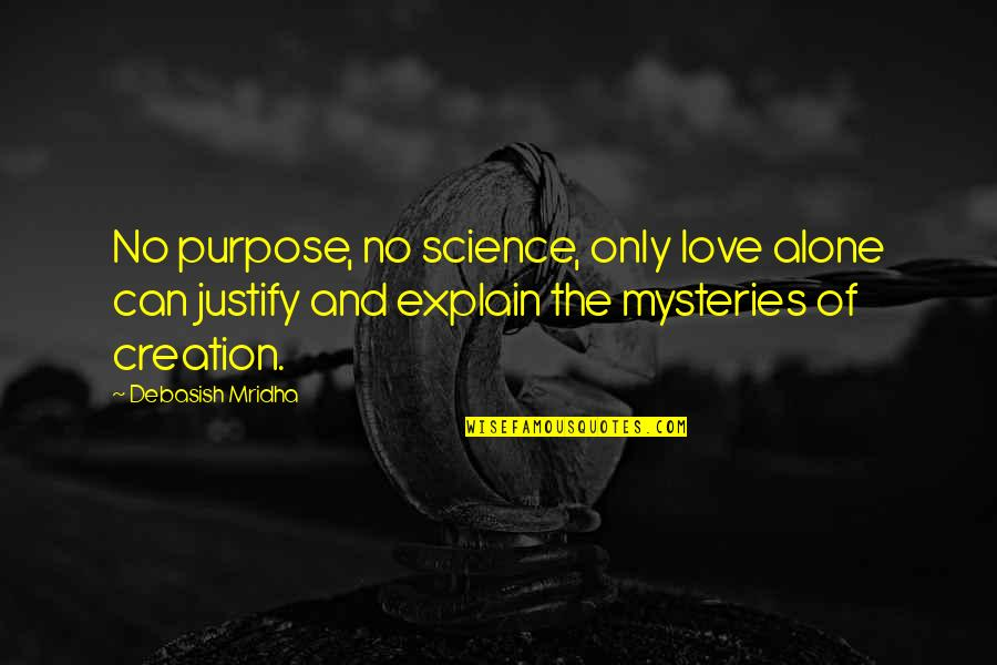 Justify My Love Quotes By Debasish Mridha: No purpose, no science, only love alone can