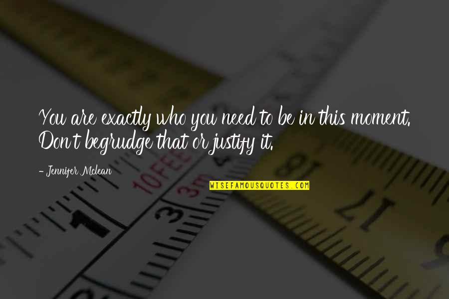 Justify My Love Quotes By Jennifer Mclean: You are exactly who you need to be